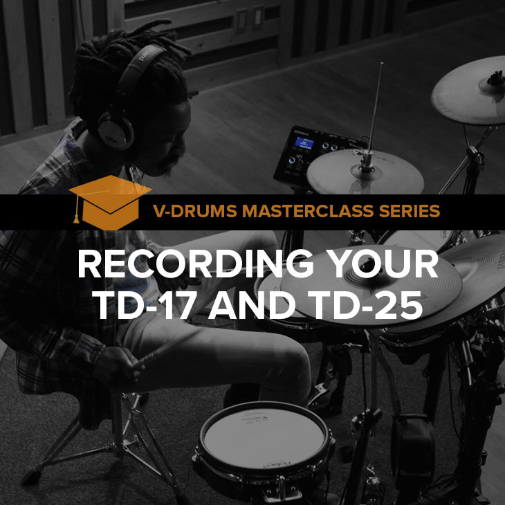 Recording V-Drums Masterclass: Record Your TD-17 and TD-25